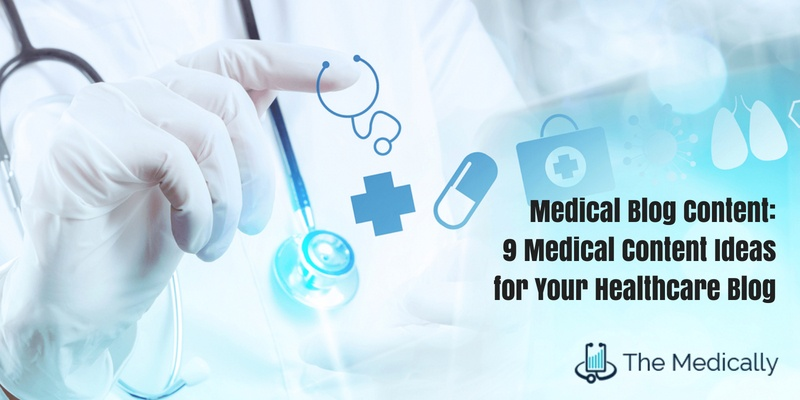 Medical Blog Content 9 Medical Content Ideas for Your Healthcare Blog