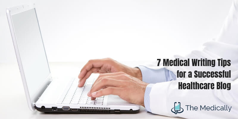 7 Medical Writing Tips for a Successful Healthcare Blog