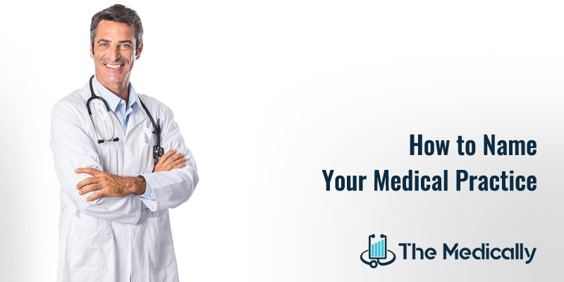 Healthcare Marketing: How to Name Your Medical Practice - The Medically